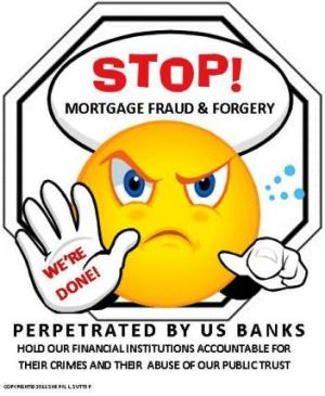 Stop Mortgage Fraud & Forgery perpetrated by US Banks against Innocent Homeowners!